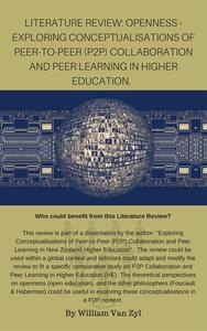 Literature Review: Openness - Exploring Conceptualisations of Peer-to-Peer (P2P) Collaboration and Peer Learning in Higher Education.