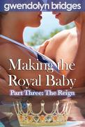 Making the Royal Baby, Part Three: The Reign