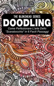 """Doodling - Come perfezionare l'arte dello """"scarabocchio"""" in 6 facili passaggi"""