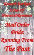 Mail Order Bride: Running From The Past: A Pair Of Historical Romances