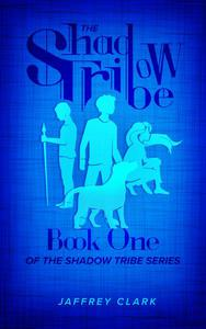 The Shadow Tribe: Book 1 (Parts 1-3)