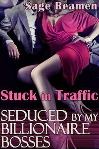 Stuck in Traffic: Seduced by my Billionaire Bosses