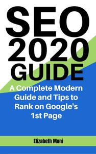 Seo 2020 Guide: A Complete Modern Guide And Tips To Rank On Google's 1st Page
