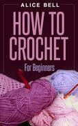 How To Crochet For Beginners