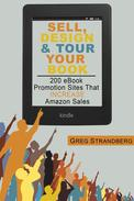 Sell, Design & Tour Your Book: 200 eBook Promotion Sites That Increase Amazon Sales