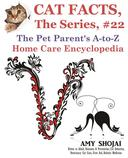 Cat Facts, The Series #22: The Pet Parent's A-to-Z Home Care Encyclopedia