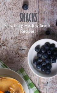 Snacks: Easy, Tasty, Healthy Snack Recipes