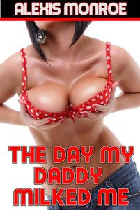 The Day My Daddy Milked Me (Taboo Lactation Erotica)
