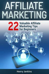 Affiliate Marketing: 22 Valuable Affiliate Marketing Tips for Beginners