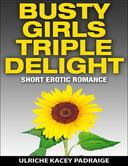Busty Girls Triple Delight: Short Erotic Romance