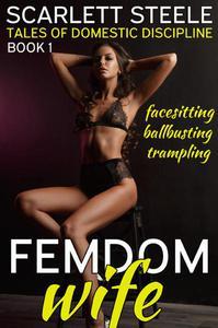 Femdom Wife - Tales of Domestic Discipline (Ballbusting, Facesitting, Trampling)