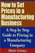 How to Set Prices in a Manufacturing Business: A Step by Step Guide to Pricing in a Manufacturing Company