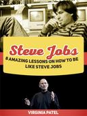 Steve Jobs: 8 Amazing Lessons on How To Be Like Steve Jobs