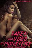 Taken and Used by Monsters (Erotica Collection)