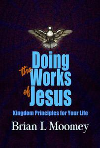 Doing the Works of Jesus: Kingdom Principles for Your Life