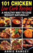 101 Chicken Low Carb Recipes: A Healthy Way to Lose Weight Naturally