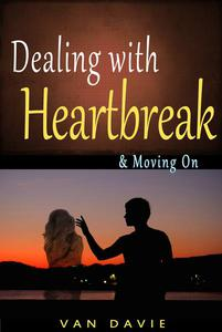 Dealing With Heartbreak & Moving On