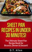 Sheet Pan Recipes in UNDER 30 minutes! The ultimate Sheet Pan Recipe Book for all of your Sheet Pan Meals including Brunch, Dinner & Dessert!