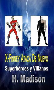 X-Finney Ataca De Nuevo: Superhéroes y Villanos