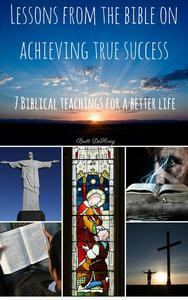 Lessons from the Bible on Achieving True Success: 7 Biblical Teachings for a better Life
