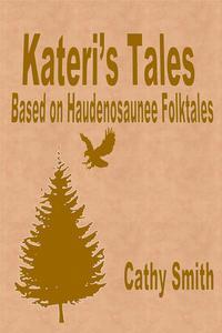 Kateri's Tales:Based on Haudenosaunee Folktales