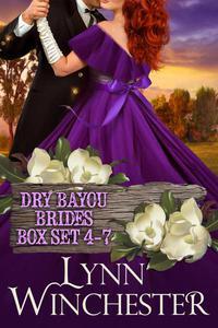 Dry Bayou Brides Boxset 4-7: A Dry Bayou Brides Collection