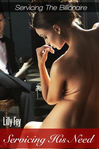 Servicing His Need (A BDSM Billionaire Erotic Romance)