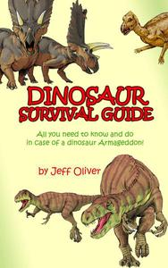 The Dinosaur Survival Guide: All you need to know and do in case of a dinosaur Armageddon!