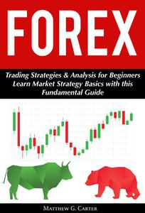 Forex: Trading Strategies & Analysis for Beginners; Learn Market Strategy Basics with this Fundamental Guide