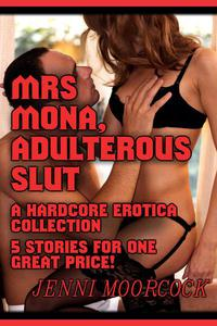 Mrs Mona, Adulterous Slut - A 5 Story Erotica Collection