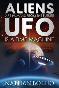 Aliens are Humans from the Future, UFO is a Time Machine