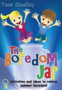 The Boredom Jar:  activities and ideas to relieve summer boredom