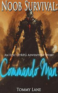 Noob Survival: Commando Man ( An Epic LitRPG Adventure Story)
