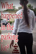 What Happened In The Parking Lot?
