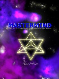 MasterMind: The Art of Manifesting Your Dreams Into Reality