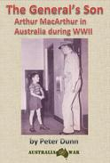 The General's Son - Arthur MacArthur in Australia during WWII