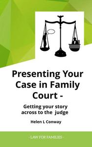 Presenting Your Case at Court - Getting Your Story Across To a Judge