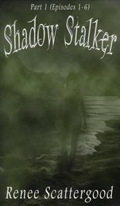 Shadow Stalker Part 1 (Episodes 1 - 6)