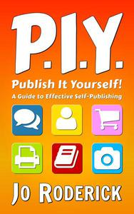 Publish It Yourself!: A Guide to Effective Self-Publishing