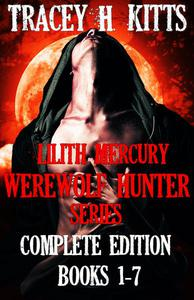 Lilith Mercury, Werewolf Hunter: The Complete Edition (Books 1-7)