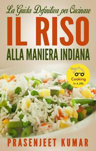 La Guida Definitiva per Cucinare il Riso Alla Maniera Indiana