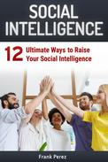 Social Intelligence: 12 Ultimate Ways to Raise Your Social Intelligence
