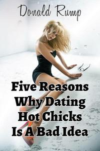 Five Reasons Why Dating Hot Chicks Is A Bad Idea