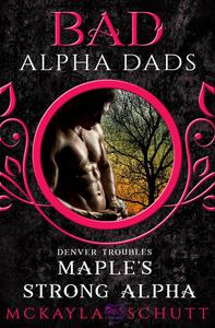 Maple's Strong Alpha : Bad Alpha Dads