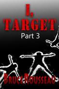 I, Target (Part 3)