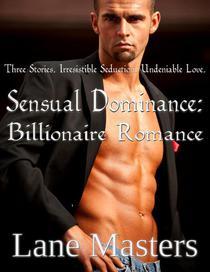 Sensual Dominance: Billionaire Romance