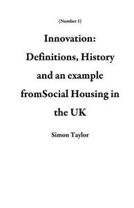Innovation: Definitions, History and an example fromSocial Housing in the UK