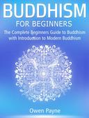 Buddhism for Beginners: The Complete Beginners Guide to Buddhism with Introduction to Modern Buddhism