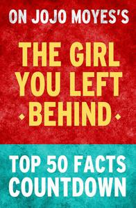 The Girl You Left Behind - Top 50 Facts Countdown