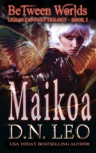 Maikoa - Between Worlds Trilogy - Book 3